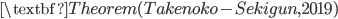 \textbf{Theorem (Takenoko-Sekigun, 2019)}