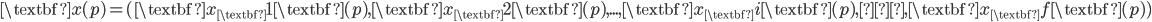 \textbf{x(p)}=(\textbf{x}_\textbf{1} \textbf{(p)},\textbf{x}_\textbf{2} \textbf{(p)},...,\textbf{x}_\textbf{i} \textbf{(p)},…,\textbf{x}_\textbf{f} \textbf{(p)})