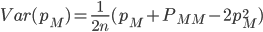 \textit{Var}(p_M)=\frac{1}{2n}(p_M+P_{MM}-2p_M^2)