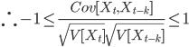 \therefore -1 \leq \frac{Cov[X_t,X_{t-k}]}{\sqrt{V[X_t]}\sqrt{V[X_{t-k}]}} \leq  1