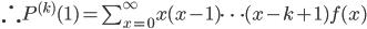 \therefore P^{(k)}(1)=\sum_{x=0}^{\infty}x(x-1)\cdots (x-k+1) f(x)