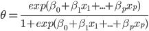 \theta=\frac{exp(\beta_0+\beta_1x_1+...+\beta_px_p)}{1+exp(\beta_0+\beta_1x_1+...+\beta_px_p)}