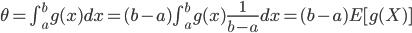 \theta=\int_{a}^{b} g(x) dx = (b-a)\int_a^b g(x) \frac{1}{b-a} dx = (b-a)E[g(X)]