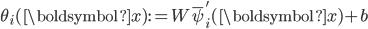\theta_i(\boldsymbol{x}):=W\overline{\psi}_i'(\boldsymbol{x})+b