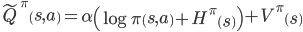 \tilde{Q}^\pi\left(s,a\right)=\alpha\left(\log\pi\left(s,a\right)+H^\pi\left(s\right)\right)+V^\pi\left(s\right)