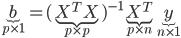 \underbrace{b}_{p\times 1}=(\underbrace{X^TX}_{p\times p})^{-1}\underbrace{X^T}_{p \times n}\underbrace{y}_{n\times 1}