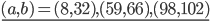 \underline{(a,b)=(8,32),(59,66),(98,102)}