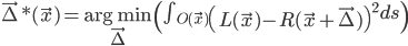 [cht]\vec \Delta*(\vec x) = {\arg \min} \limits_{\vec \Delta}\left(\int_{O(\vec x)}\left(L(\vec x)-R(\vec x+\vec \Delta)\right)^2 ds\right)[/cht]