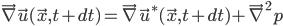 [cht]\vec \nabla \vec u(\vec x, t+dt)=\vec \nabla \vec u^*(\vec x, t+dt) + \vec \nabla^2 p[/cht]