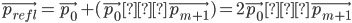 \vec{p _ {refl}} = \vec{p _ 0} + (\vec{p _ 0} − \vec{p _ {m+1}}) = 2\vec{p _ 0} − \vec{p _ {m+1}}