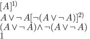 {  ~~~[A]^{1)}\\ \rule{2cm}{0.3mm}\\ A \vee \neg A~~~~~~~~[\neg (A \vee \neg A)]^{2)}\\                   \rule{4cm}{0.3mm}\\ ~~~(A \vee \neg A) \wedge \neg (A \vee \neg A)\\ \rule{5cm}{0.3mm}~1\\ }