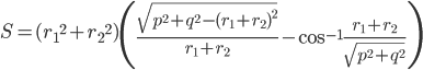 {     \displaystyle S = ({r_1}^2+{r_2}^2) \left( \frac{\sqrt{p^2+q^2-(r_1+r_2)^2}}{r_1+r_2}-\cos^{-1}{\frac{r_1+r_2}{\sqrt{p^2+q^2}}} \right) }