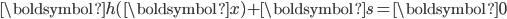 {   \begin{align}   \boldsymbol{h}(\boldsymbol{x}) + \boldsymbol{s} = \boldsymbol{0}   \end{align} }