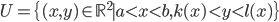 { \begin{align} U = \{(x, y)\in \mathbb{R}^2 \mid a < x < b , k(x) < y < l(x)\} \end{align} }