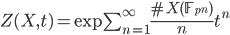 { \begin{align} Z(X, t) = \exp\sum_{n=1}^{\infty}\frac{\#X(\mathbb{F}_{p^n})}{n}t^n \end{align} }