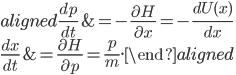 { \begin{aligned}  \frac{dp}{dt} &= -\frac{\partial H}{\partial x} =-\frac{dU(x)}{dx} \\  \frac{dx}{dt} &= \frac{\partial H}{\partial p} = \frac{p}{m}.  \end{aligned} }