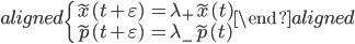 { \begin{aligned} \begin{cases} \tilde{x}(t+\varepsilon)&=\lambda_+\tilde{x}(t)\\ \tilde{p}(t+\varepsilon)&=\lambda_-\tilde{p}(t) \end{cases} \end{aligned} }