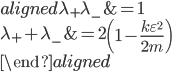 { \begin{aligned} \lambda_+ \lambda_-  &= 1\\ \lambda_+ + \lambda_-  &= 2 \left( 1 - \frac{k\varepsilon^2}{2m}\right)\\ \end{aligned} }
