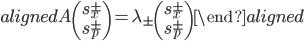 { \begin{aligned} A \begin{pmatrix} s_x^\pm\\ s_p^\pm \end{pmatrix} = \lambda_\pm \begin{pmatrix} s_x^\pm\\ s_p^\pm \end{pmatrix} \end{aligned} }