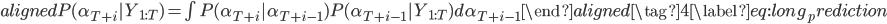 { \begin{aligned} P(\alpha_{T+i}|Y_{1:T})=\int P(\alpha_{T+i}|\alpha_{T+i-1})P(\alpha_{T+i-1}|Y_{1:T})d\alpha_{T+i-1} \end{aligned}\tag{4}\label{eq:long_prediction} }