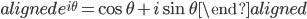 { \begin{aligned} e^{i\theta} = \cos \theta + i \sin \theta \end{aligned} }