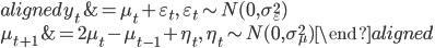 { \begin{aligned} y_t &= \mu_t + \varepsilon_t, \quad \varepsilon_t \sim N(0, \sigma_\varepsilon^2)\\ \mu_{t+1} &= 2 \mu_t - \mu_{t-1} +  \eta_t, \quad \eta_t \sim N(0, \sigma_\mu^2) \end{aligned} }