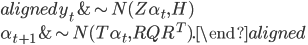 { \begin{aligned} y_t &\sim N(Z\alpha_t, H)\\ \alpha_{t+1} &\sim N(T\alpha_t, RQR^T). \end{aligned} }
