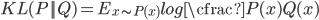 { KL(P||Q) = E_{x \sim P(x)} log \cfrac{P(x)}{Q(x)} }