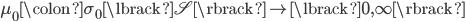 {  \mu_{0}\colon\sigma_{0}\lbrack \mathscr{S} \rbrack\rightarrow\lbrack 0, \infty \rbrack }