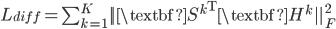 {  L_{diff} = \sum^K_{k=1} ||{\textbf{S}^k}^{\mathrm{T}} \textbf{H}^k ||^2_F }