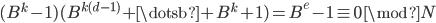 { ( B^{k}-1 )( B^{k( d-1 )}+\dotsb+B^{k}+1 )=B^{e}-1\equiv 0\,\mod{N} }