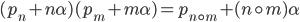{ ( p_{n}+n\alpha )( p_{m}+m\alpha )=p_{n\circ m}+( n\circ m )\alpha }