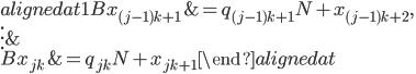 { \begin{alignedat}{1} Bx_{( j-1 )k+1}&=q_{( j-1 )k+1}N+x_{( j-1 )k+2}, \\ \vdots & \\ Bx_{jk} &= q_{jk}N+x_{jk+1} \end{alignedat} }