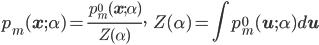 { \displaystyle     p_m({\bf x}; \alpha) = \frac{p^0_m({\bf x}; \alpha)}{Z(\alpha)}, \ \ \ Z(\alpha) = \int p^0_m({\bf u}; \alpha) d{\bf u} }