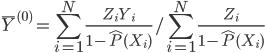 { \displaystyle \bar{Y}^{(0)} = \sum_{i=1}^{N} \frac{Z_{i}Y_{i}}{1 - \hat{P}(X_{i})} / \sum_{i=1}^{N} \frac{Z_{i}}{1 - \hat{P}(X_{i})} }