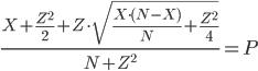 { \displaystyle \begin{align} \frac{X+\frac{Z^{2}}{2}+Z\cdot \sqrt{\frac{X\cdot (N-X)}{N}+\frac{Z^{2}}{4} }}{N+Z^{2}}  =  P \end{align} }