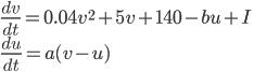 { \displaystyle \frac{dv}{dt} = 0.04v^{2} + 5v + 140 - bu + I \\ \frac{du}{dt} = a(v-u) }