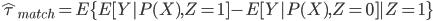 { \displaystyle \hat{\tau}_{match} = E\{E[Y|P(X),Z=1] - E[Y|P(X), Z=0]|Z=1\} }