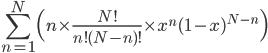 { \displaystyle \sum_{n=1}^{N} \Bigl( n \times \frac{N!}{n!(N-n)!} \times x^{n}(1-x)^{N-n} \Bigr) }