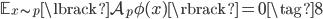 { \displaystyle { \mathbb{E}_{x \sim p} \lbrack \mathcal{A}_{p} \phi (x) \rbrack } = 0 \tag {8} }