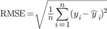 { \displaystyle {\rm RMSE} = \sqrt{ \frac{1}{n} \sum_{i = 1}^n (y_i - \hat{y}_i)^2 } }
