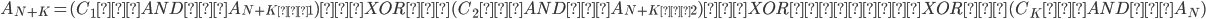 { \displaystyle A_{N+K}=(C_1ANDA_{N+K−1})XOR(C_2ANDA_{N+K−2})XOR… XOR(C_KANDA_N) }