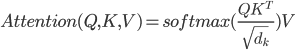 { \displaystyle Attention(Q, K, V) = softmax(\frac{Q K^T}{\sqrt{d_k}})V }