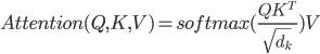 { \displaystyle Attention(Q, K, V) = softmax(\frac{Q K^T}{\sqrt{d_k}})V }