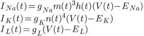 { \displaystyle I_{Na}(t) = g_{Na}m(t)^{3} h(t)(V(t) - E_{Na}) \\ I_{K}(t) = g_{K}n(t)^{4}(V(t) - E_{K}) \\ I_{L}(t) = g_{L}(V(t) - E_{L}) }