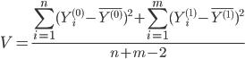 { \displaystyle V=\frac{\sum_{i=1}^{n}(Y_{i}^{(0)} - \bar{Y^{(0)}})^2 + \sum_{i=1}^{m}(Y_{i}^{(1)} - \bar{Y^{(1)}})^2}{n+m-2} }