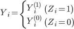 { \displaystyle Y_{i}=\left\{\begin{array}{ll} Y_{i}^{(1)} & \left(Z_{i}=1\right) \\ Y_{i}^{(0)} & \left(Z_{i}=0\right) \end{array}\right. }
