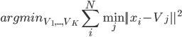 { \displaystyle argmin_{V_1, ..., V_K} \sum_{i}^{N} \min_j    x_i - V_j   ^2 }