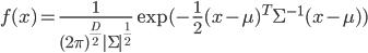 { \displaystyle f(x) = \frac{1}{(2\pi)^{\frac{D}{2}}|\Sigma|^{\frac{1}{2}}}\exp(-\frac{1}{2}(x-\mu)^{T}\Sigma^{-1}(x-\mu)) }