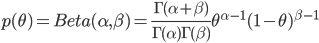 { \displaystyle p(\theta) = Beta(\alpha, \beta) = \frac{\Gamma(\alpha+\beta)}{\Gamma(\alpha)\Gamma(\beta)}\theta^{\alpha-1}(1-\theta)^{\beta-1} }